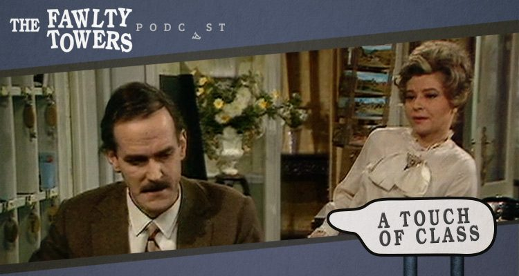 Fawlty Towers Podcast - Episode 1 - A Touch of Class