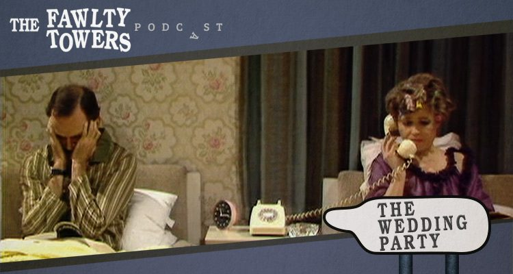 Fawlty Towers Podcast - Episode 3 - The Wedding Party