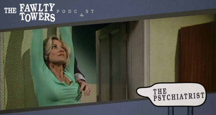 Fawlty Towers Podcast - Episode 8 - The Psychiatrist
