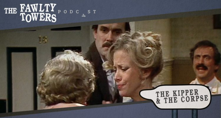 Fawlty Towers Podcast - Episode 10 - The Kipper and the Corpse