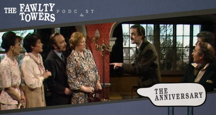 Fawlty Towers Podcast - Episode 11 - The Anniversary