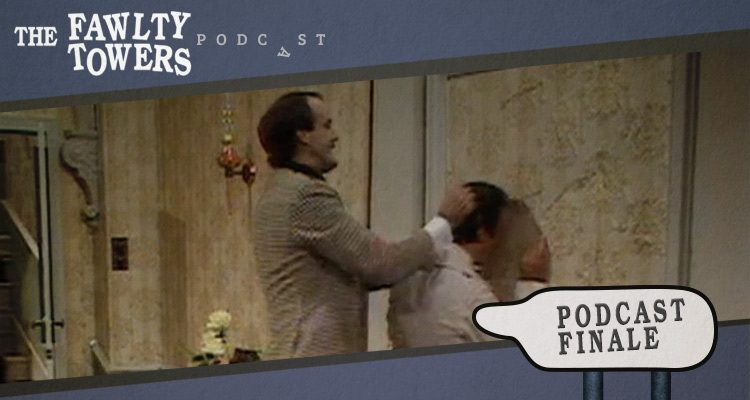 Fawlty Towers Podcast - Podcast Finale