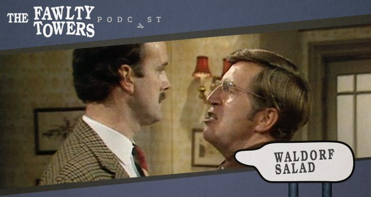 Fawlty Towers Podcast - Episode 9 - Waldorf Salad